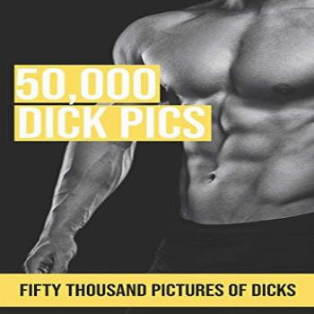 50,000 Dick Pics, Fifty Thousand Pictures Of Dicks: Blank