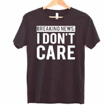 Breaking News I Dont Care - Funny Womens Shirts - Ideas of Funny Womens Shirts -  Breaking News I D