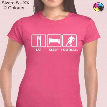Eat Sleep Football Ladies T Shirt Womens Funny Soccer Footballer FC Am League Fan Design Slogan Pre