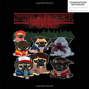 Funny Stranger Pugs Things Composition Notebook Wide Ruled