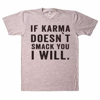 If karma doesnt smack you i will t shirt - Funny Shirt Sayings - Ideas of Funny Shirt Sayings -   i