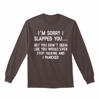 I'm Sorry I Slapped You T Shirts, Hoodie Black T-Shirt Front $25.99 . I'm Sorry I Slapped You T Shi