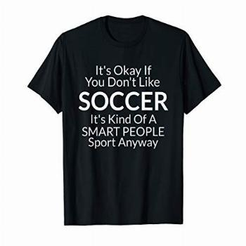 Its Ok If You Don't Like Soccer Funny Shirts with Sayings
