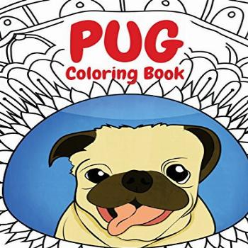 Pug Coloring Book A Funny Coloring Activity Book for Kids,