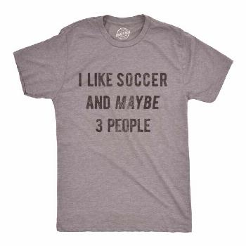 Sarcastic Soccer Shirt Man Soccer Lovers Gifts Mens Funny Soccer Tee I Like Soccer And Maybe 3 Peop