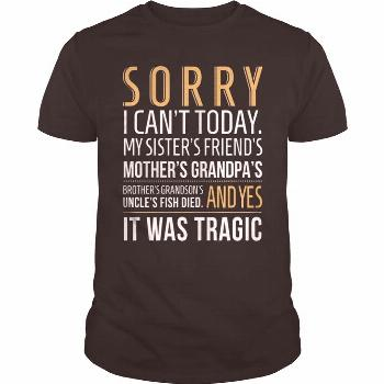 Sorry - I Can't Today -  Shop Sorry – I Can't Today T Shirt custom made just for you. Available o