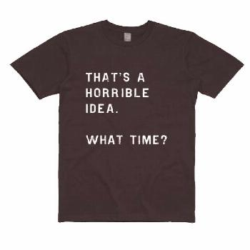 Thats A Horrible Idea What Time T-shirt - Rude T Shirts - Ideas of Rude T Shirts -   Thats A Horrib