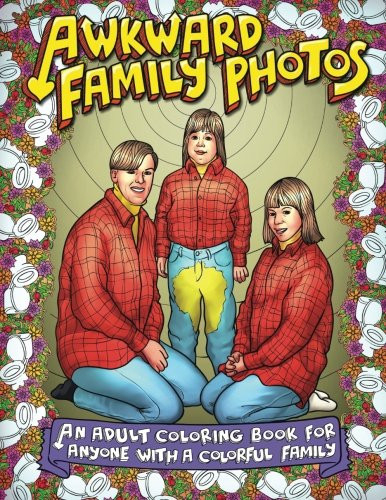 Awkward Family Photos An Adult Coloring Book For Anyone