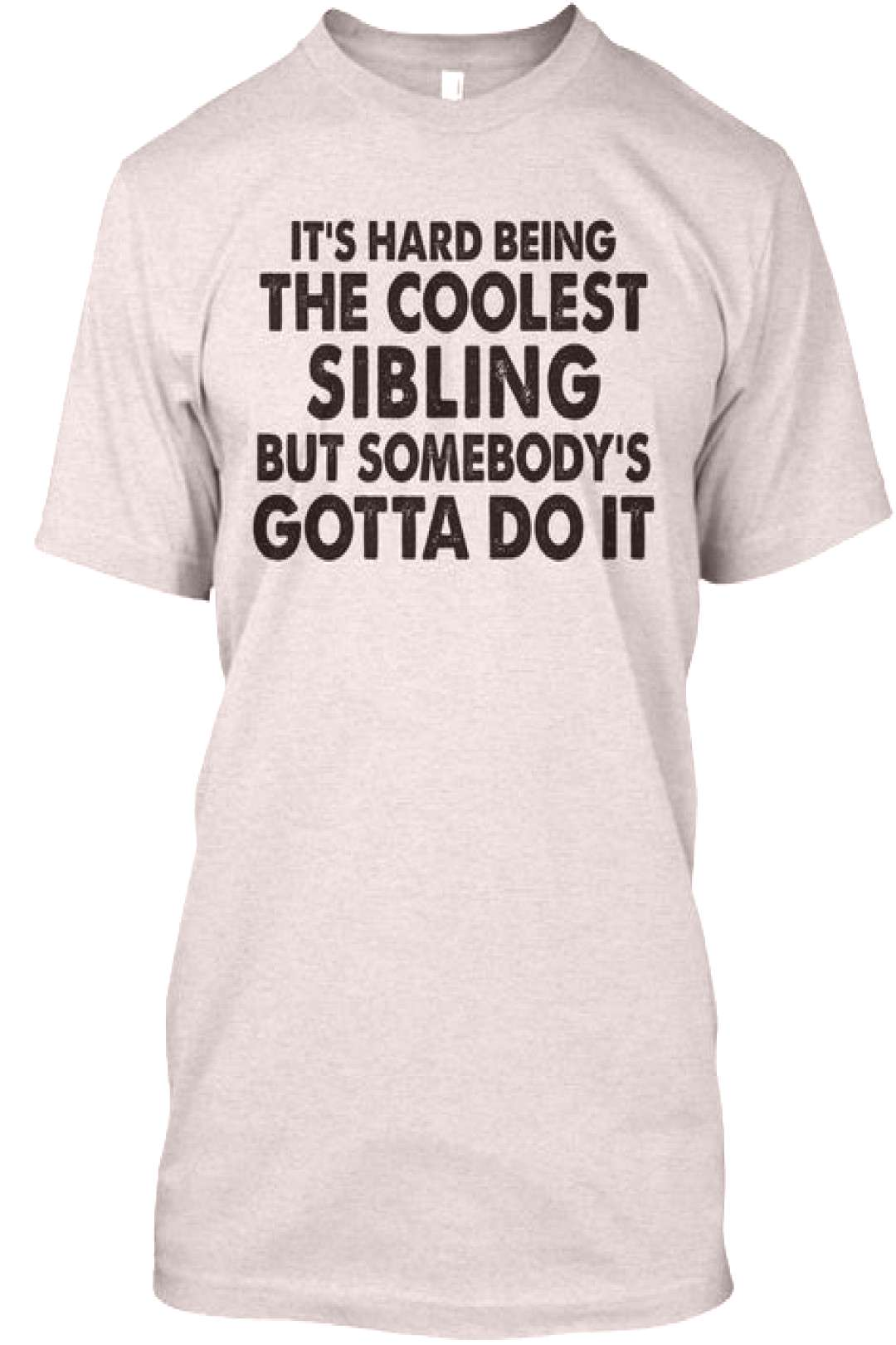 It's Hard Being The coolest Sibling T-Shirt TM