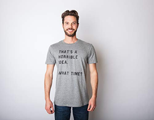 Mens Thats A Horrible Idea What Time T Shirt Funny Drinking