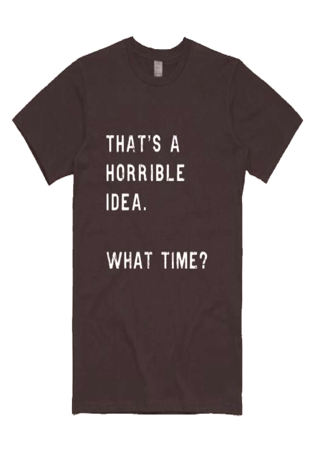 Thats A Horrible Idea What Time T-shirt  shirts with sayings for women - Meme Shirts - Ideas of Mem