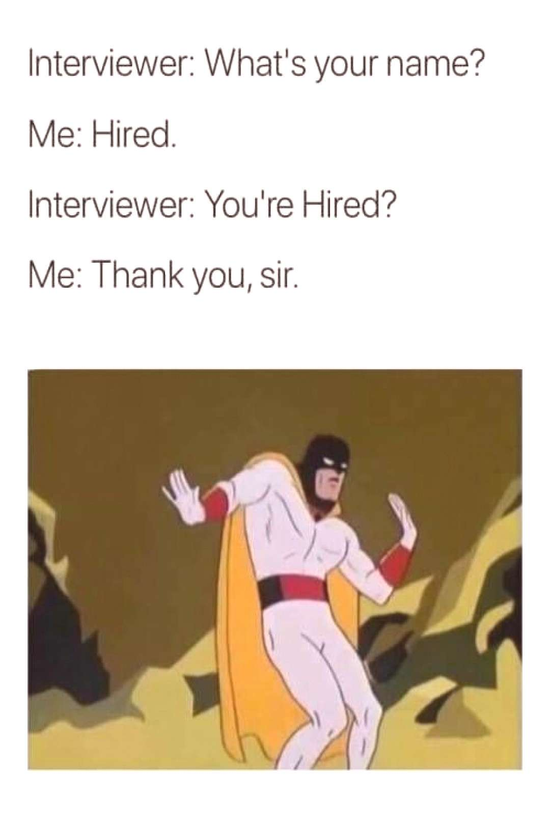 You are hired! You are hired! Thank you Sir!